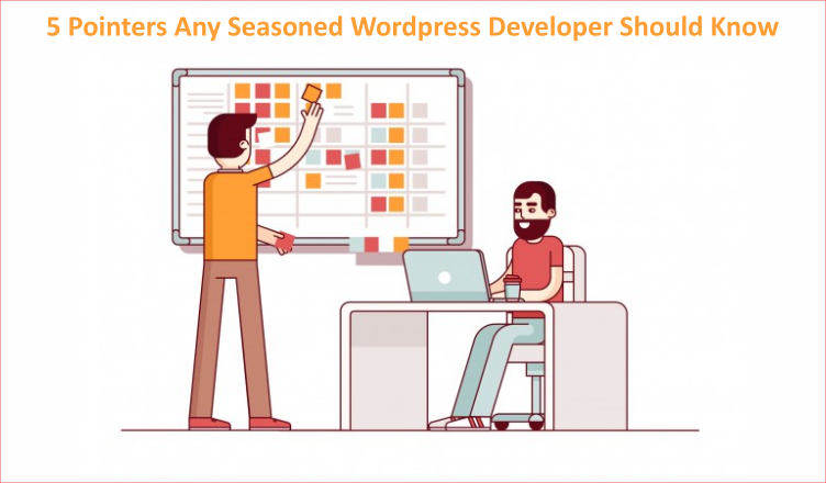 5 pointers WordPress Developers Should Know
